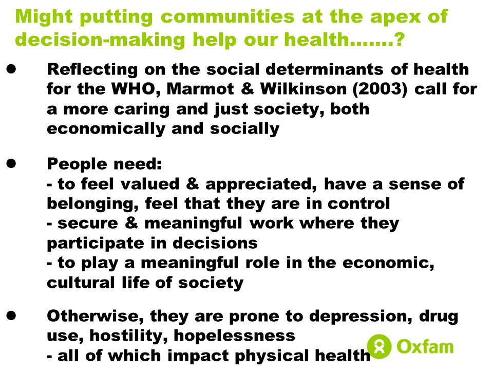Might putting communities at the apex of decision-making help our health…….? Reflecting on the social determinants of health for the WHO, Marmot & Wil