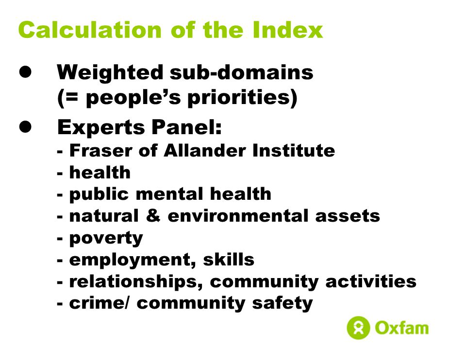 Calculation of the Index Weighted sub-domains (= people's priorities) Experts Panel: - Fraser of Allander Institute - health - public mental health -