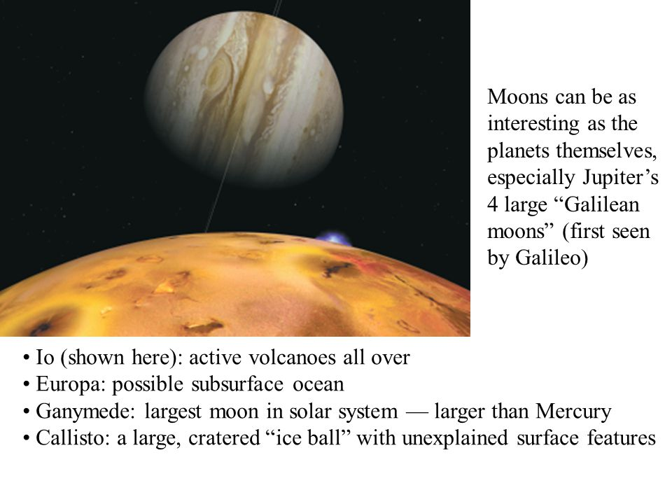 """Moons can be as interesting as the planets themselves, especially Jupiter's 4 large """"Galilean moons"""" (first seen by Galileo) Io (shown here): active v"""