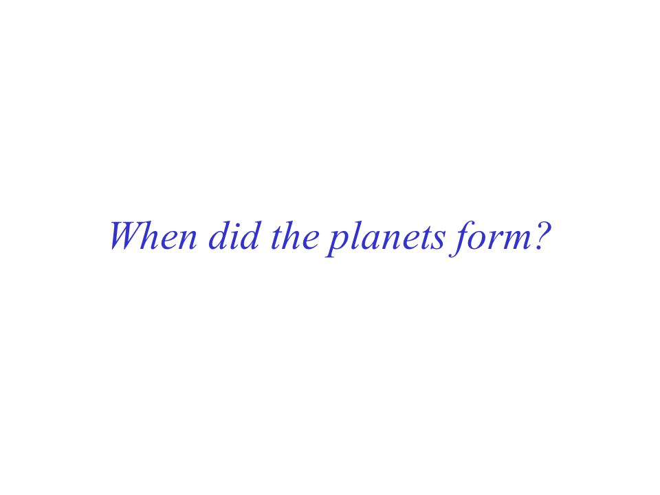 When did the planets form?