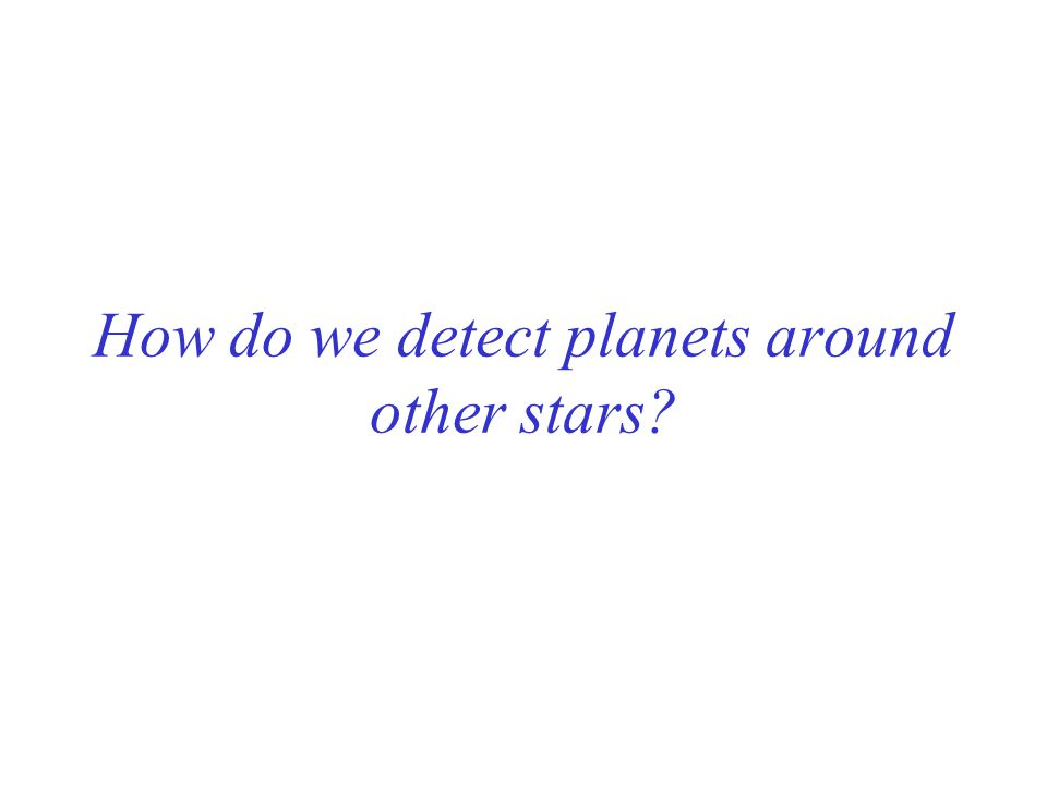How do we detect planets around other stars?