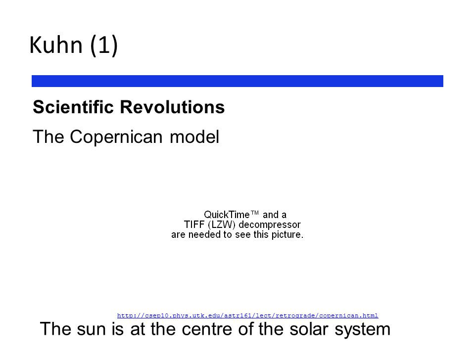 Kuhn (1) Scientific Revolutions The Copernican model The sun is at the centre of the solar system http://csep10.phys.utk.edu/astr161/lect/retrograde/c