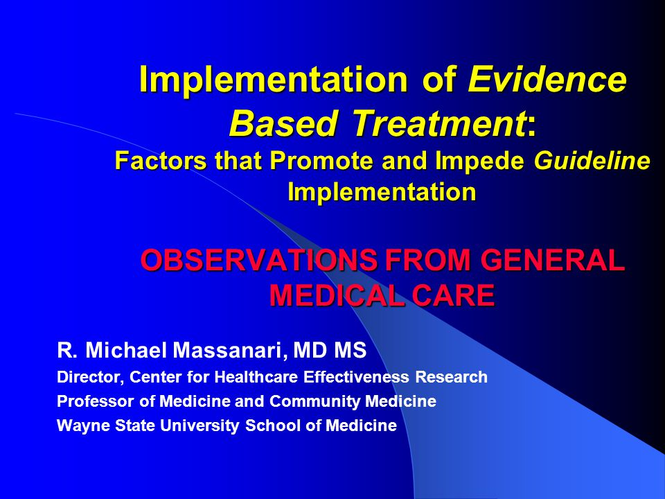 Implementation of Evidence Based Treatment: Factors that Promote and Impede Guideline Implementation OBSERVATIONS FROM GENERAL MEDICAL CARE R.