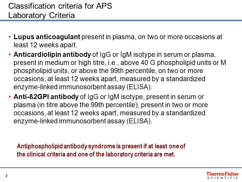 2 Classification criteria for APS Laboratory Criteria Lupus anticoagulant present in plasma, on two or more occasions at least 12 weeks apart.