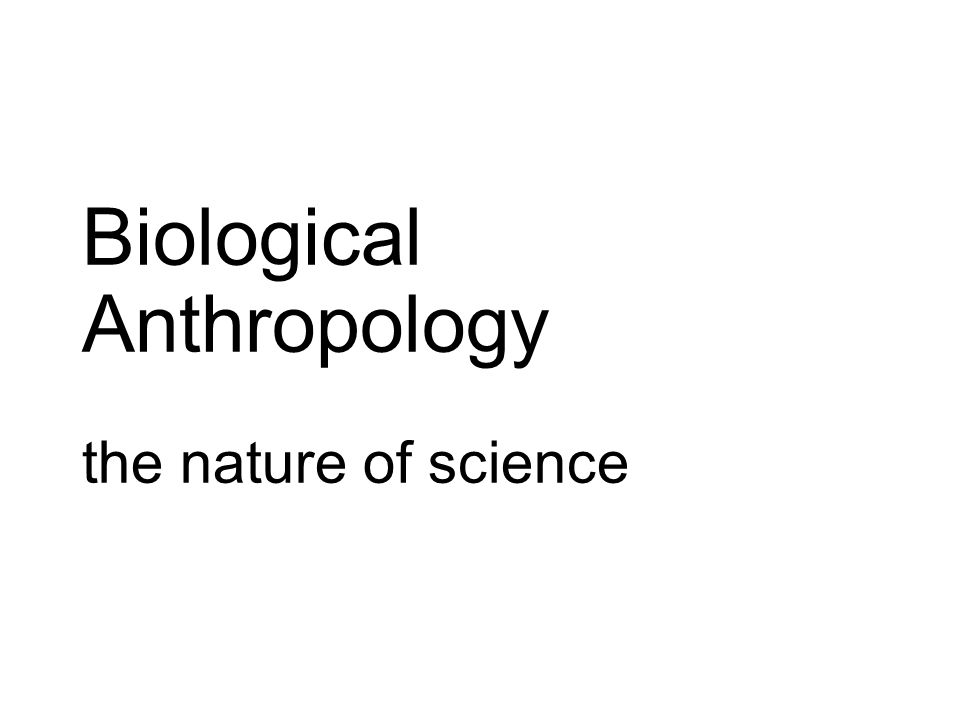 Biological Anthropology the nature of science