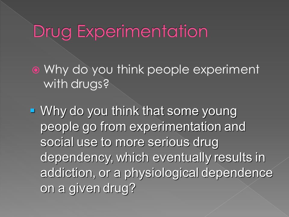  Why do you think people experiment with drugs.