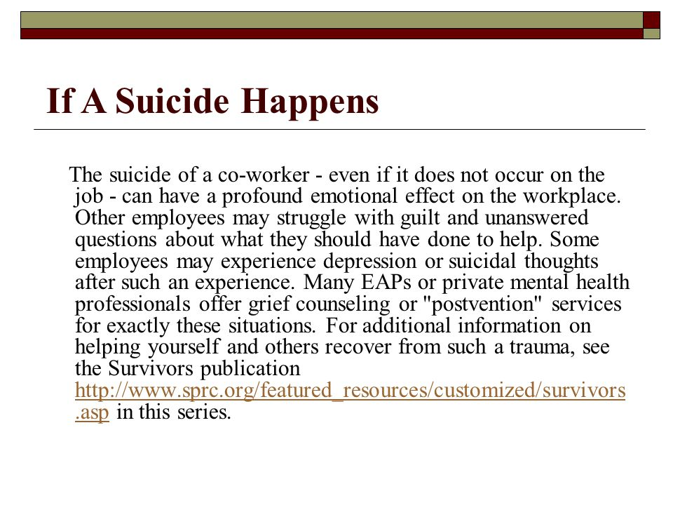 The suicide of a co-worker - even if it does not occur on the job - can have a profound emotional effect on the workplace.