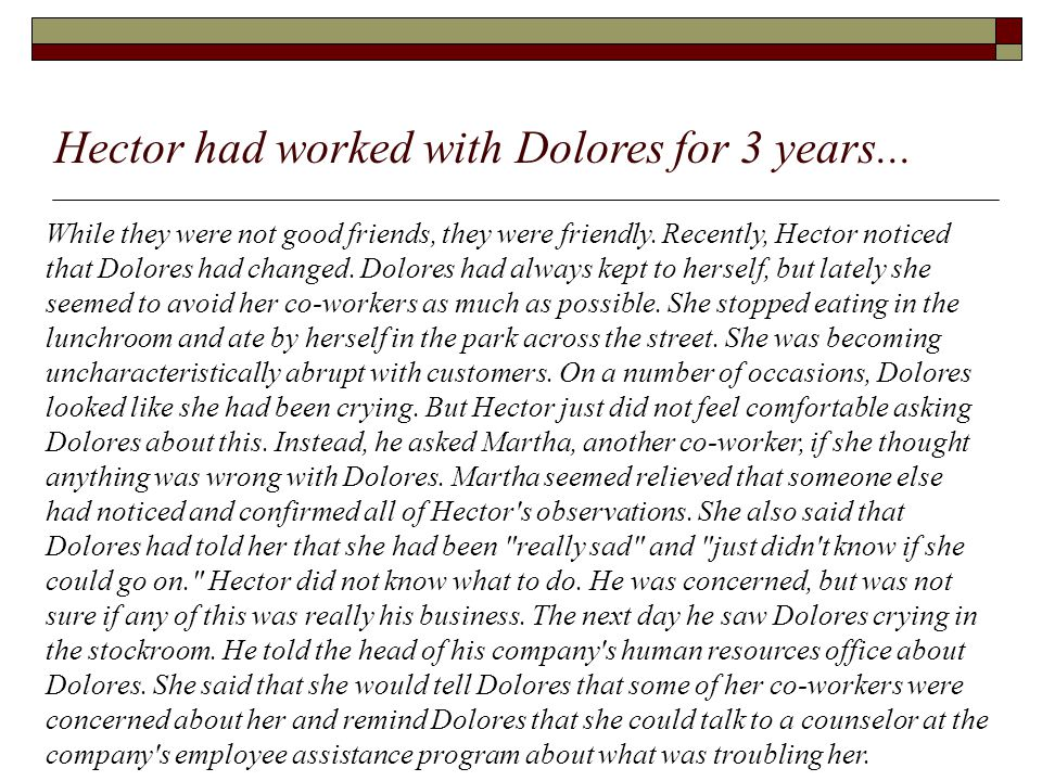 While they were not good friends, they were friendly. Recently, Hector noticed that Dolores had changed. Dolores had always kept to herself, but latel