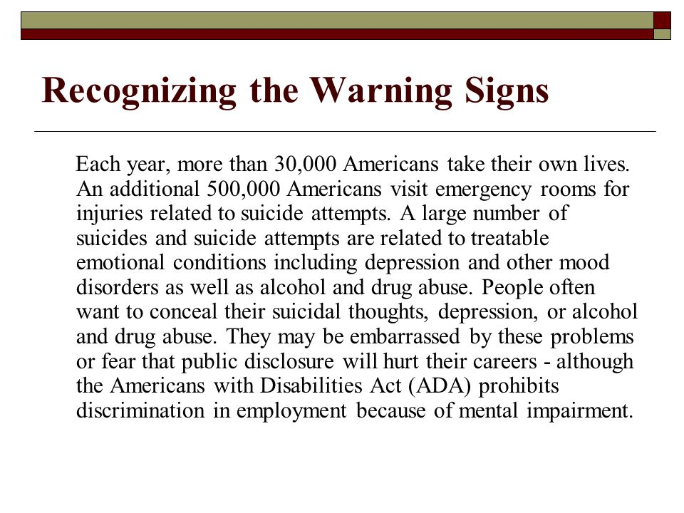 Recognizing the Warning Signs People who are in danger of suicide often display warning signs.