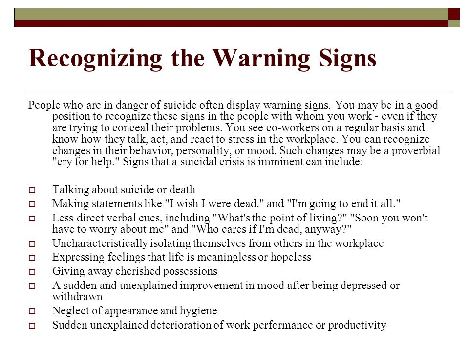 Recognizing the Warning Signs There is no foolproof way of telling that someone may be thinking of taking his or her life.