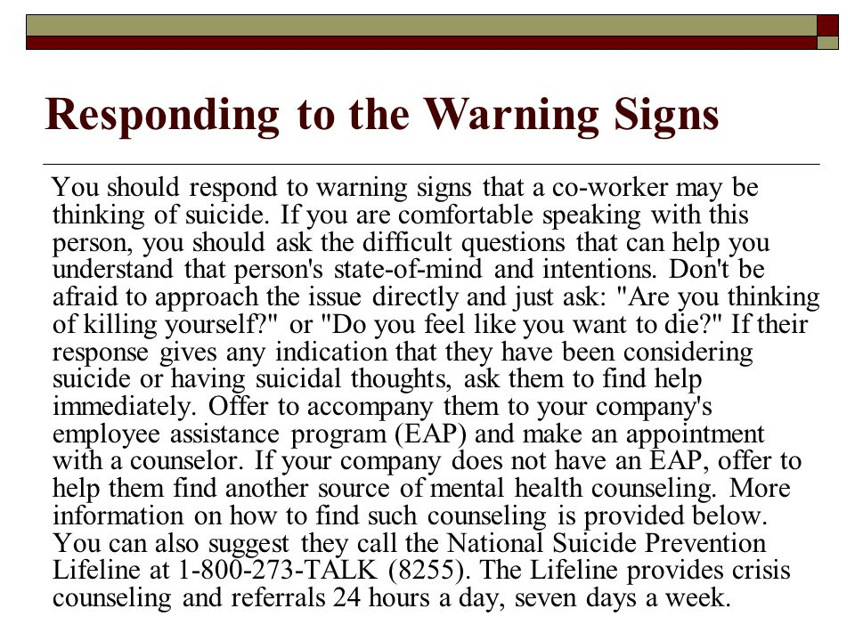 If you think a person is in immediate danger, do not leave him or her alone until you have found help.