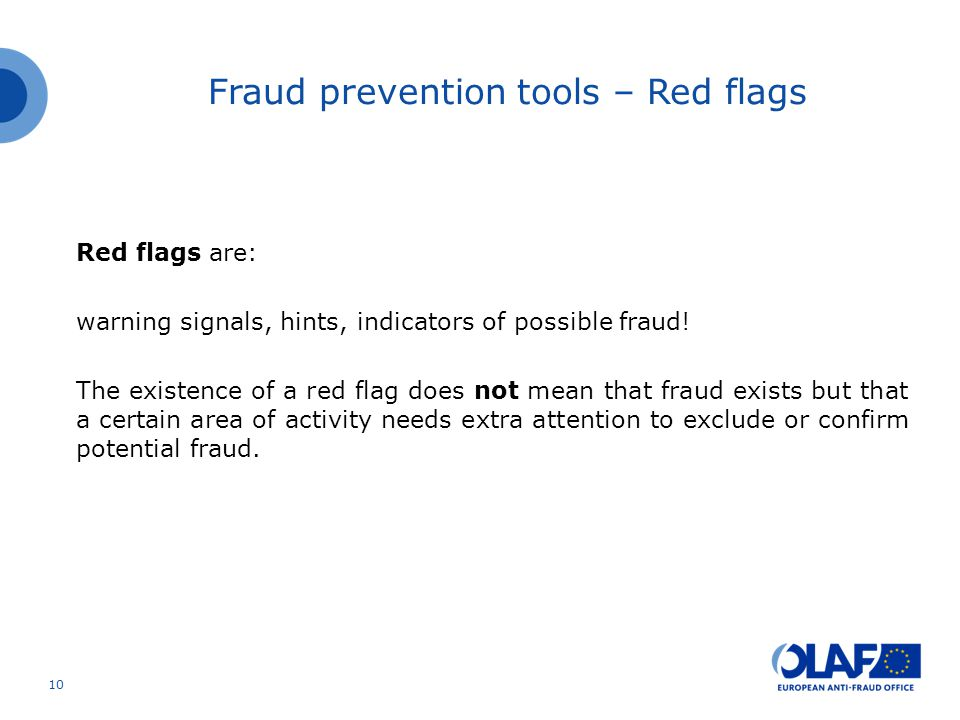 Red flags are: warning signals, hints, indicators of possible fraud.