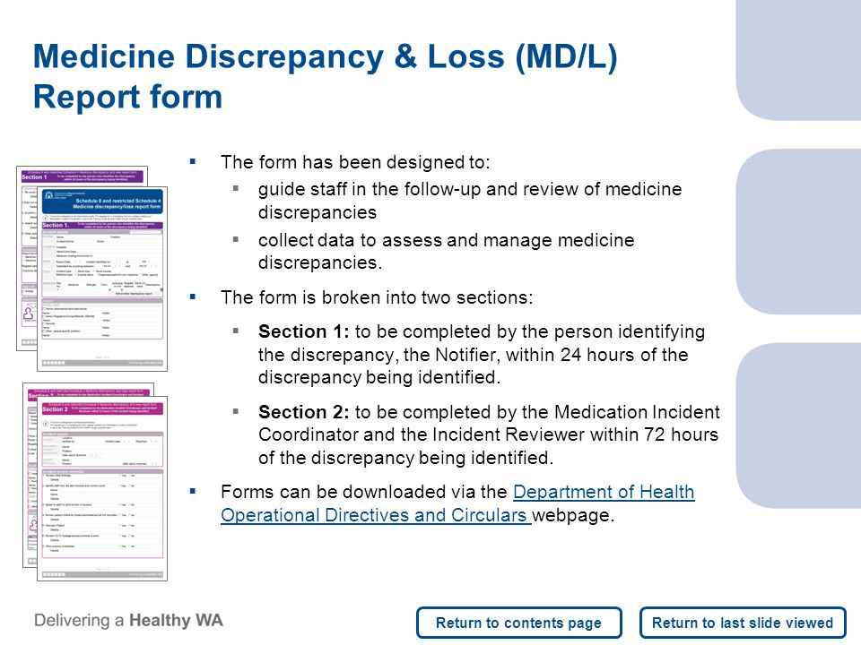 Medicine Discrepancy & Loss (MD/L) Report form  The form has been designed to:  guide staff in the follow-up and review of medicine discrepancies  collect data to assess and manage medicine discrepancies.