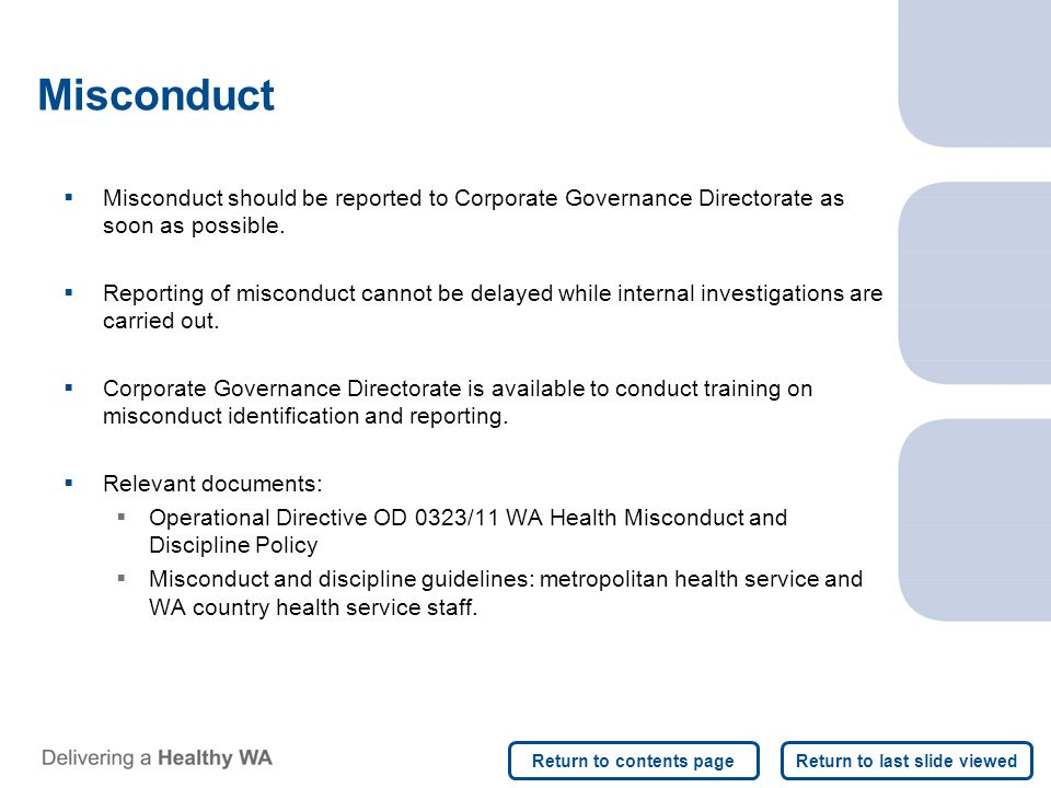 Misconduct  Misconduct should be reported to Corporate Governance Directorate as soon as possible.