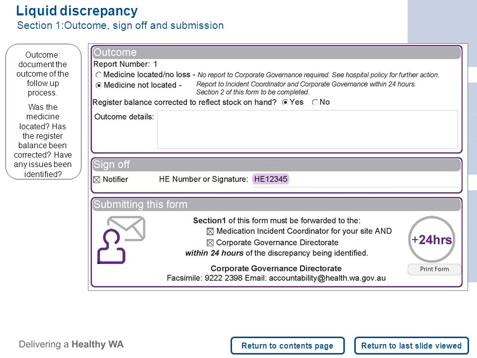 Liquid discrepancy Section 1:Outcome, sign off and submission Outcome: document the outcome of the follow up process. Was the medicine located? Has th