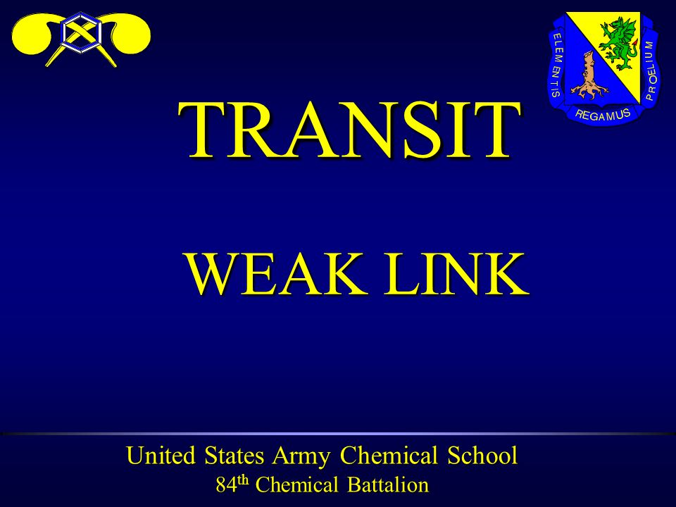 United States Army Chemical School 84 th Chemical Battalion TRANSITTRANSIT WEAK LINK