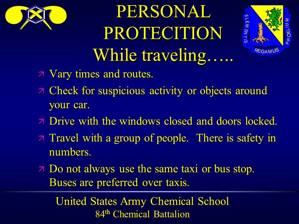 United States Army Chemical School 84 th Chemical Battalion PERSONAL PROTECITION While traveling…..