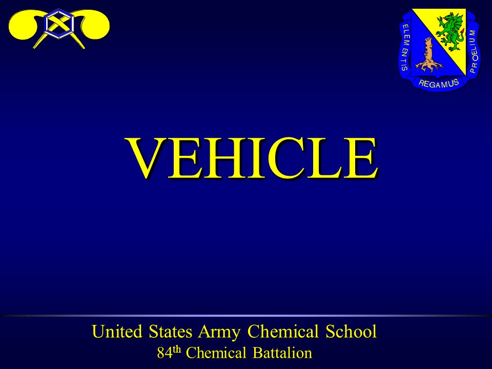 United States Army Chemical School 84 th Chemical Battalion VEHICLEVEHICLE