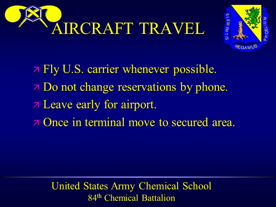 United States Army Chemical School 84 th Chemical Battalion AIRCRAFT TRAVEL ä Fly U.S.
