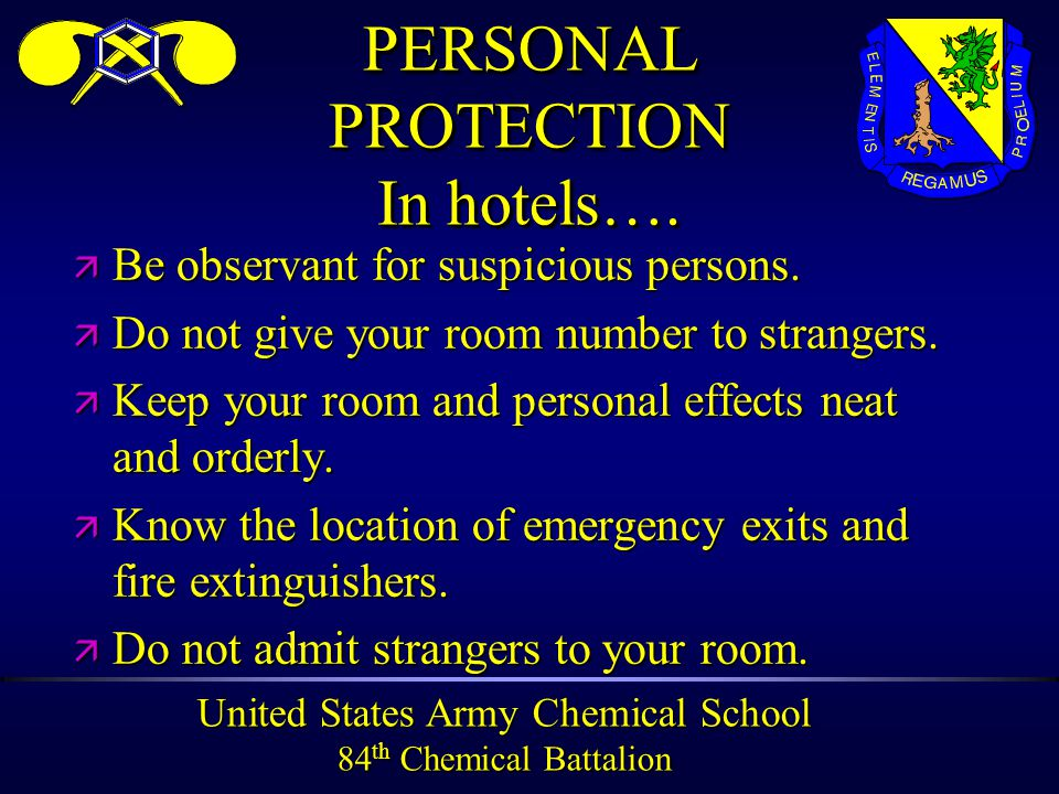 United States Army Chemical School 84 th Chemical Battalion PERSONAL PROTECTION In hotels….