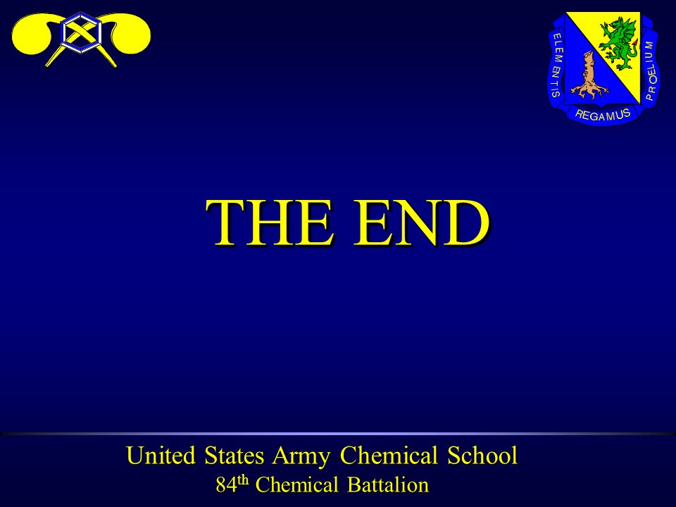 United States Army Chemical School 84 th Chemical Battalion THE END