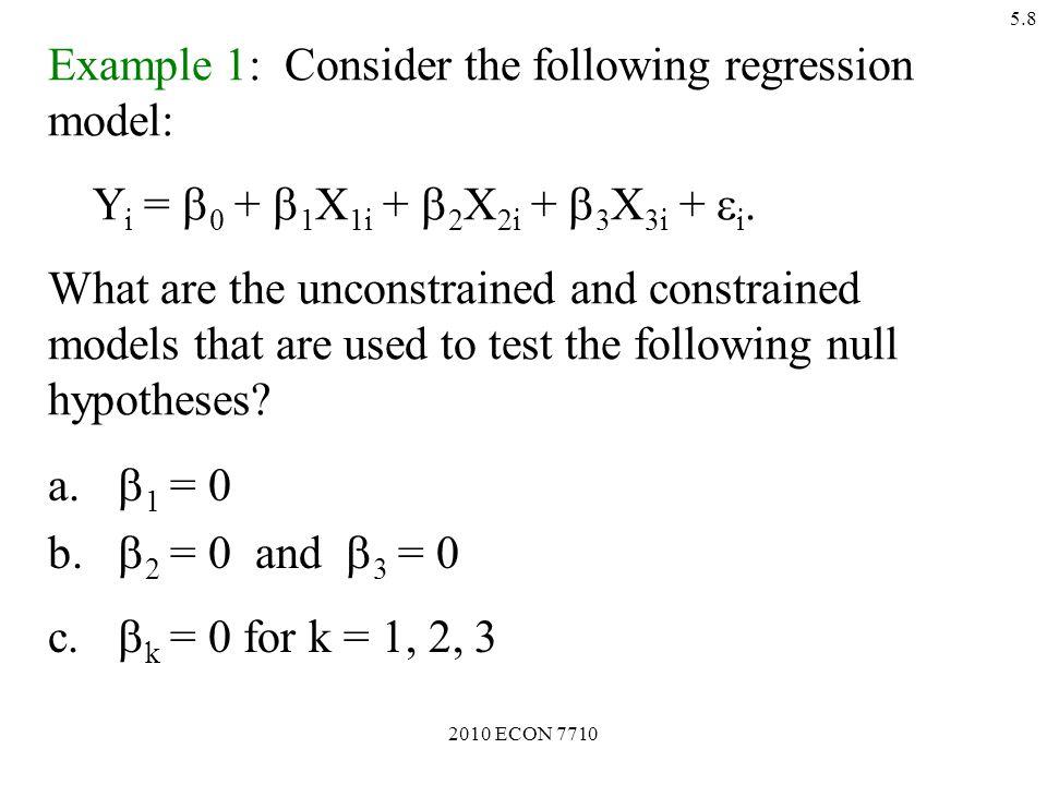 2010 ECON 7710 5.8 Example 1: Consider the following regression model: Y i =  0 +  1 X 1i +  2 X 2i +  3 X 3i +  i.