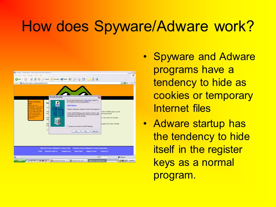 How does Spyware/Adware work? Spyware and Adware programs have a tendency to hide as cookies or temporary Internet files Adware startup has the tenden