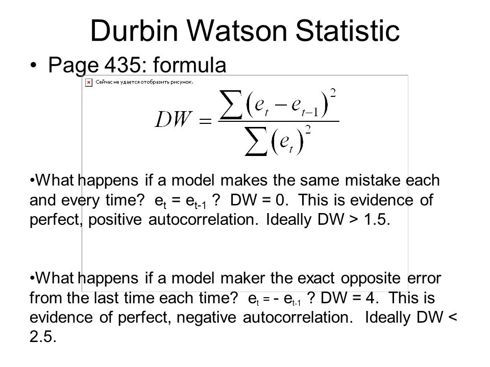 Durbin Watson Statistic Page 435: formula What happens if a model makes the same mistake each and every time.