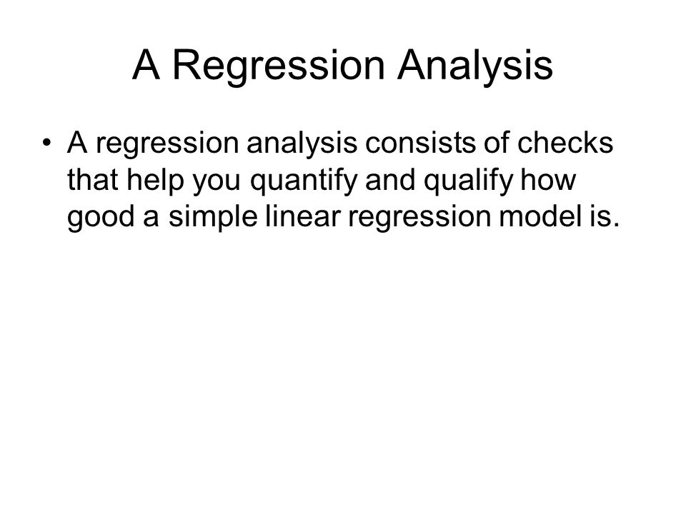 Regression Analysis Check #1: How well does X explain Y.