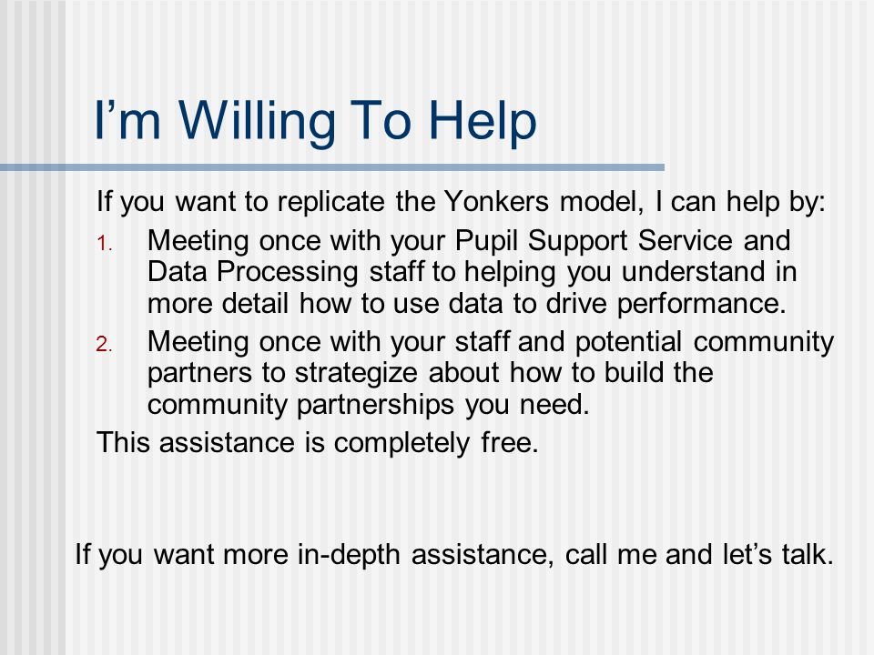 I'm Willing To Help If you want to replicate the Yonkers model, I can help by: 1.