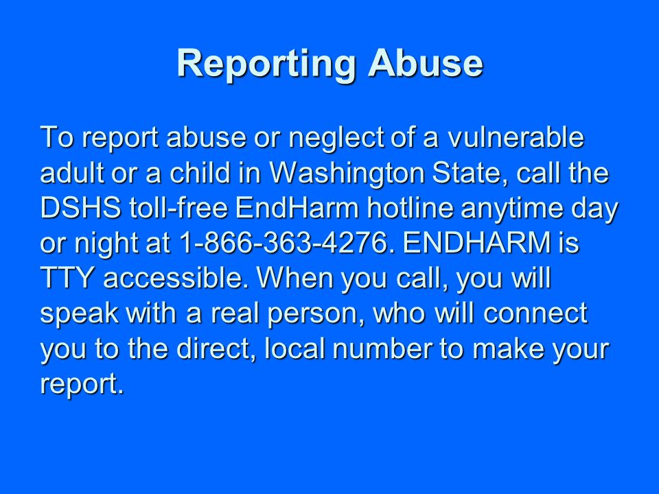 Reporting Abuse As soon as you have reason to believe that abuse is occurring, call for help.