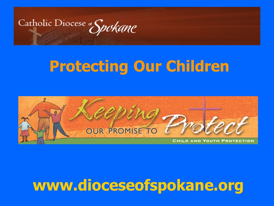 www.dioceseofspokane.org The Diocesan Administrative Policy for Responding to Allegations of Sexual Abuse and Inappropriate Behavior By Church Personnel can be found on the diocesan website.