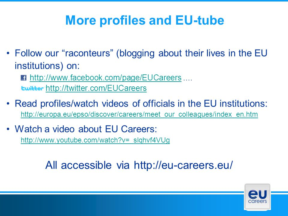 More profiles and EU-tube Follow our raconteurs (blogging about their lives in the EU institutions) on: http://www.facebook.com/page/EUCareershttp://www.facebook.com/page/EUCareers....