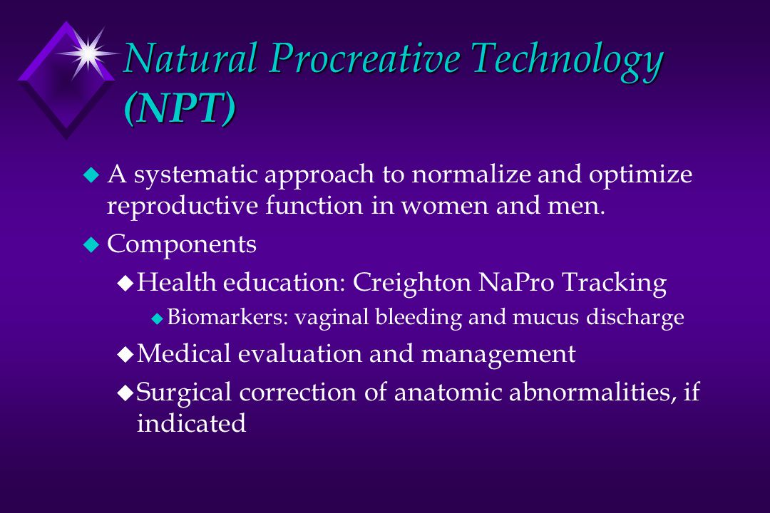 Natural Procreative Technology (NPT) u A systematic approach to normalize and optimize reproductive function in women and men.