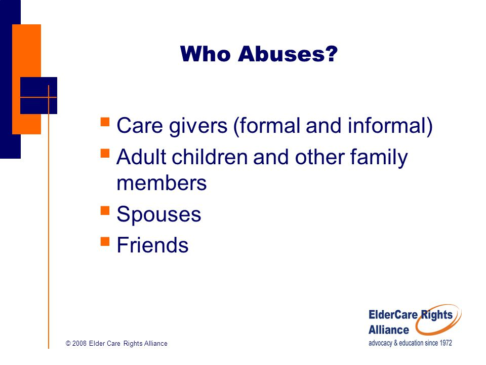 © 2008 Elder Care Rights Alliance Who Abuses.