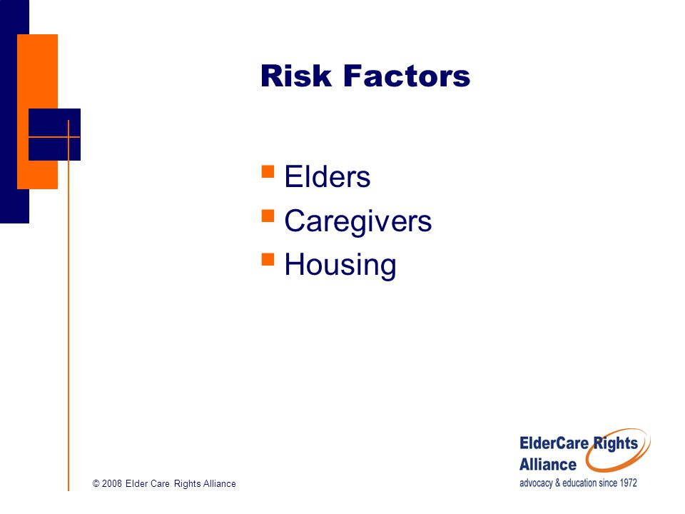 © 2008 Elder Care Rights Alliance Risk Factors  Elders  Caregivers  Housing
