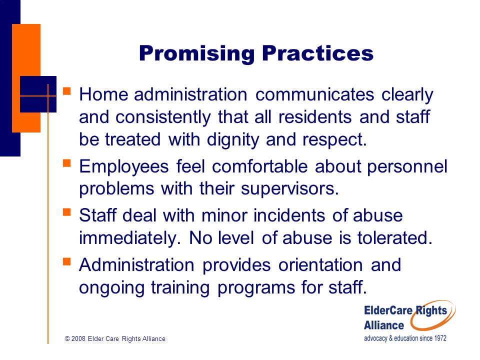 © 2008 Elder Care Rights Alliance Promising Practices  Home administration communicates clearly and consistently that all residents and staff be treated with dignity and respect.
