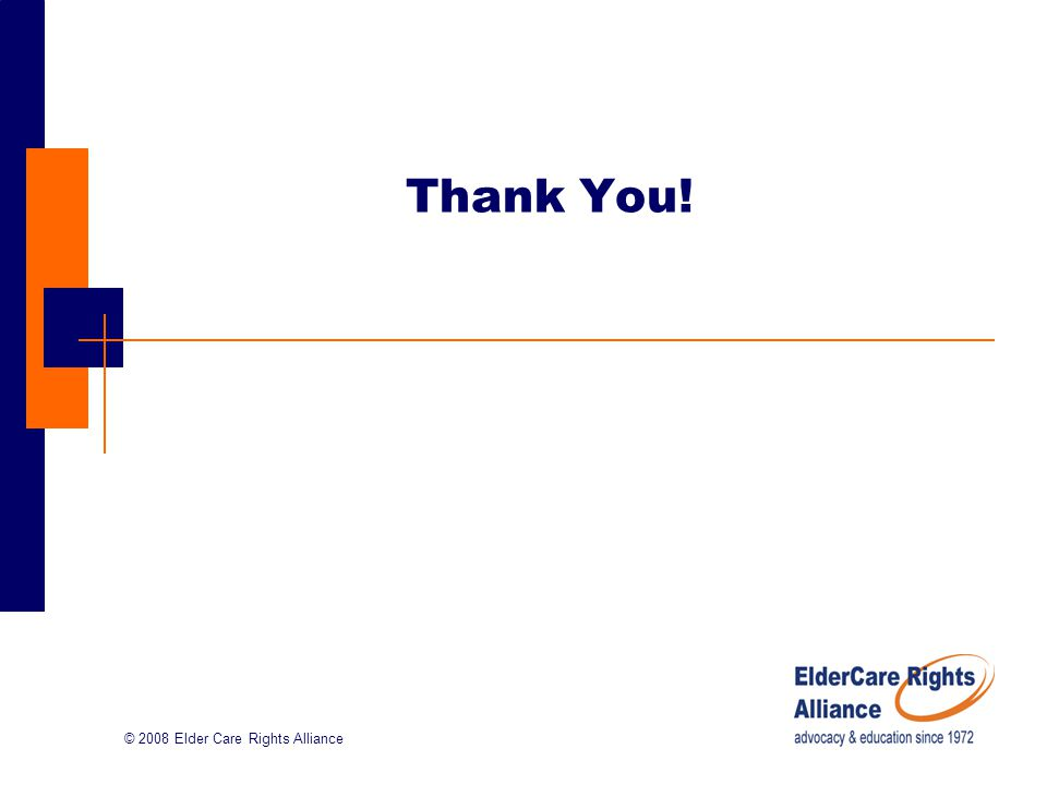 © 2008 Elder Care Rights Alliance Thank You!