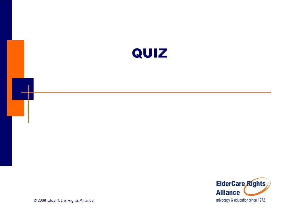 © 2008 Elder Care Rights Alliance QUIZ