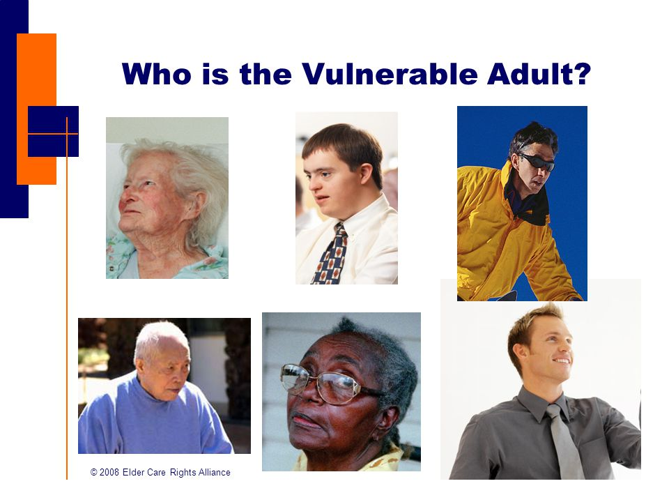 © 2008 Elder Care Rights Alliance Who is the Vulnerable Adult?