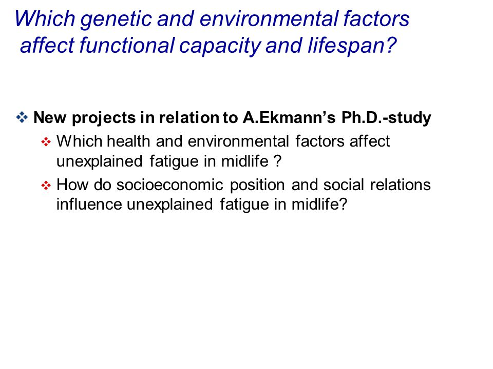 Socioeconomic position Familiar factors (genetics and rearing environment) Ageing (longevity, chronic disease) Sibling cohort study- linking family database-to health and social registers in Statistics Denmark New PhD-study/post doc.