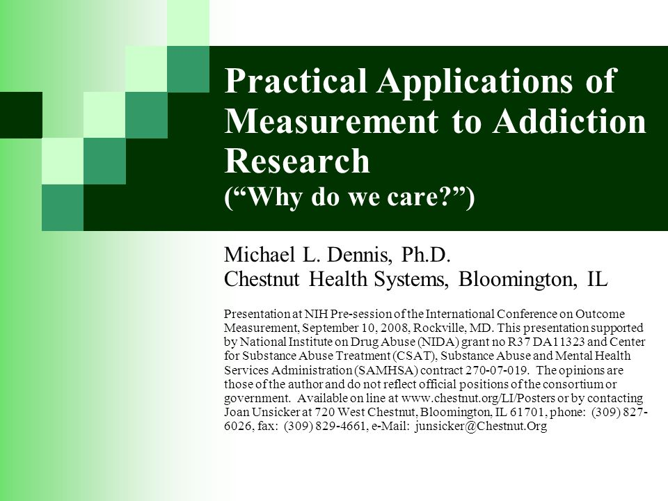 Practical Applications of Measurement to Addiction Research ( Why do we care ) Michael L.