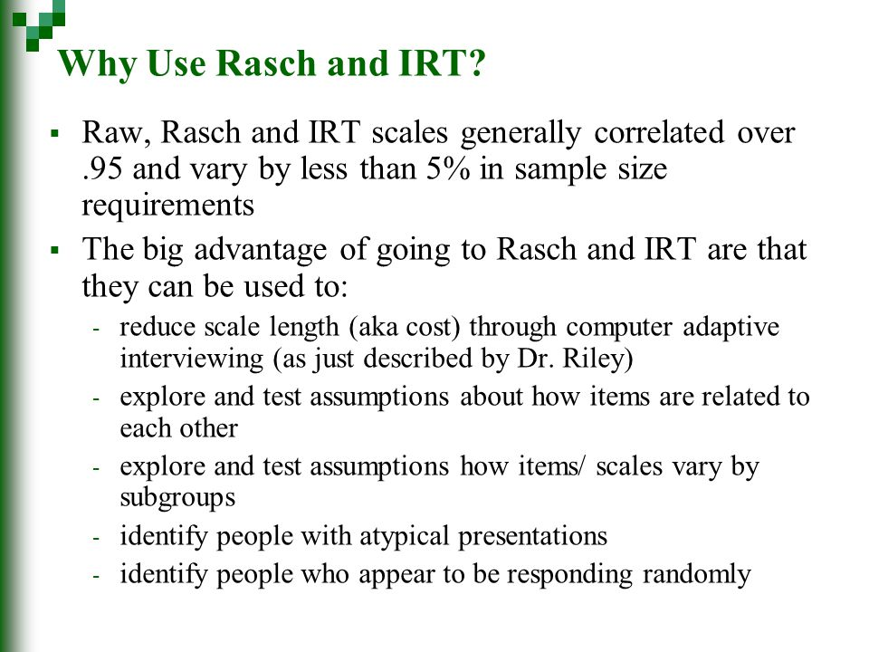 Why Use Rasch and IRT.