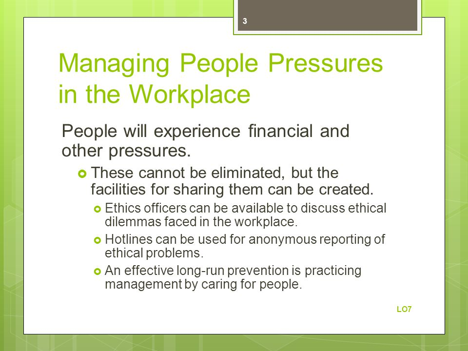 Managing People Pressures in the Workplace People will experience financial and other pressures.