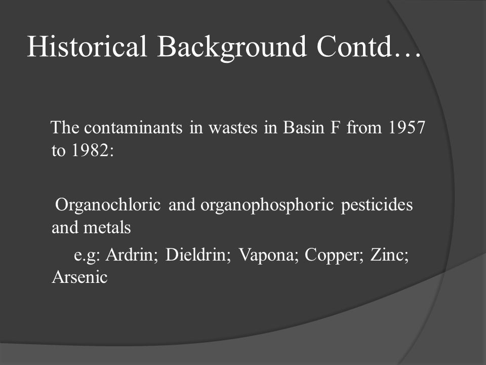 Hazards of The Contaminants  The chemicals could produce an enormous amount of hazardous on: 1.