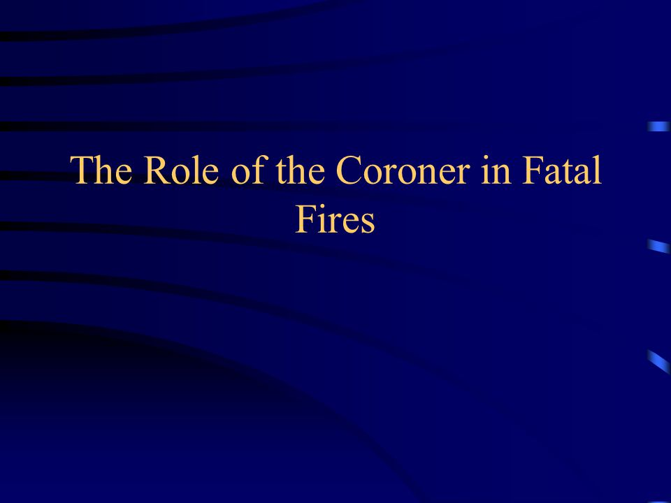 The Role of the Coroner in Fatal Fires