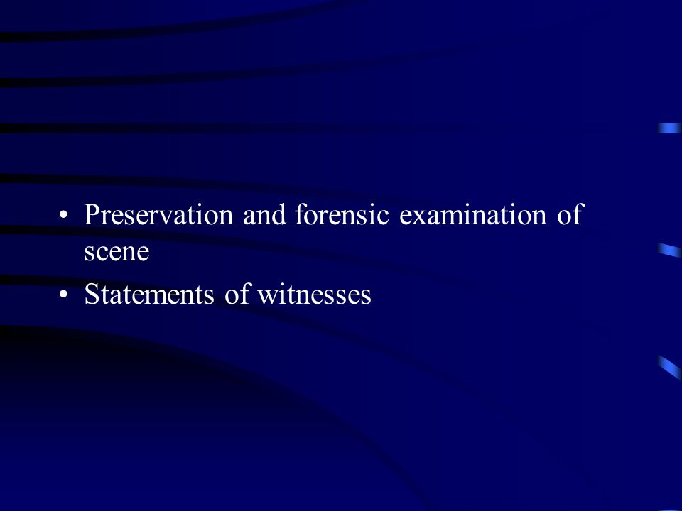 Preservation and forensic examination of scene Statements of witnesses