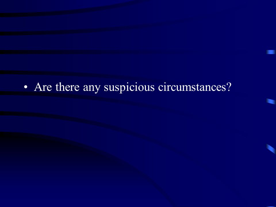 Are there any suspicious circumstances