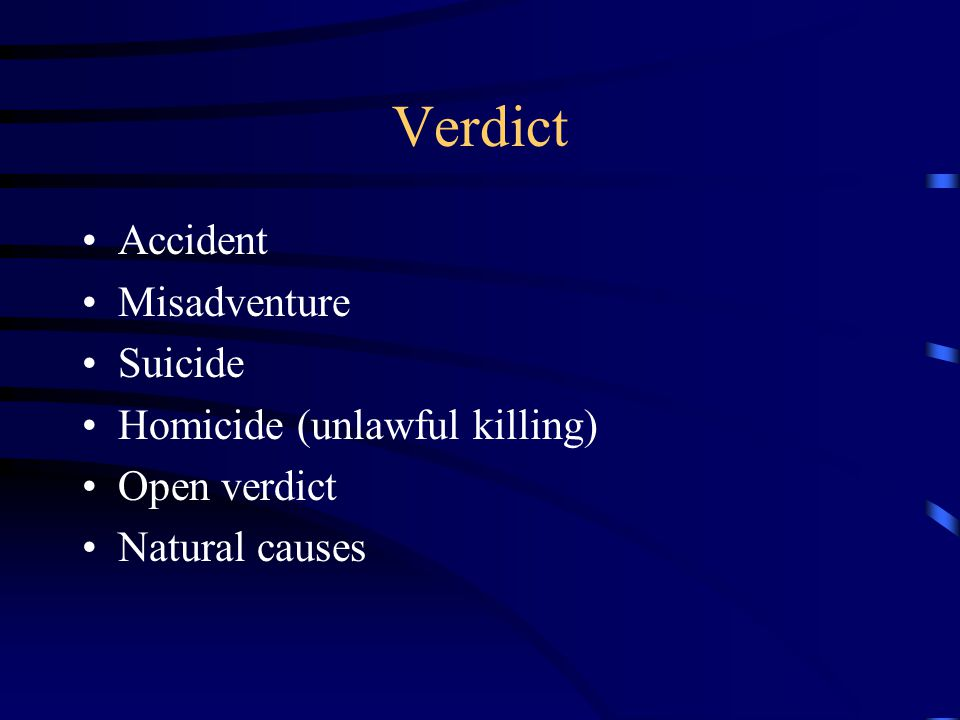 Verdict Accident Misadventure Suicide Homicide (unlawful killing) Open verdict Natural causes