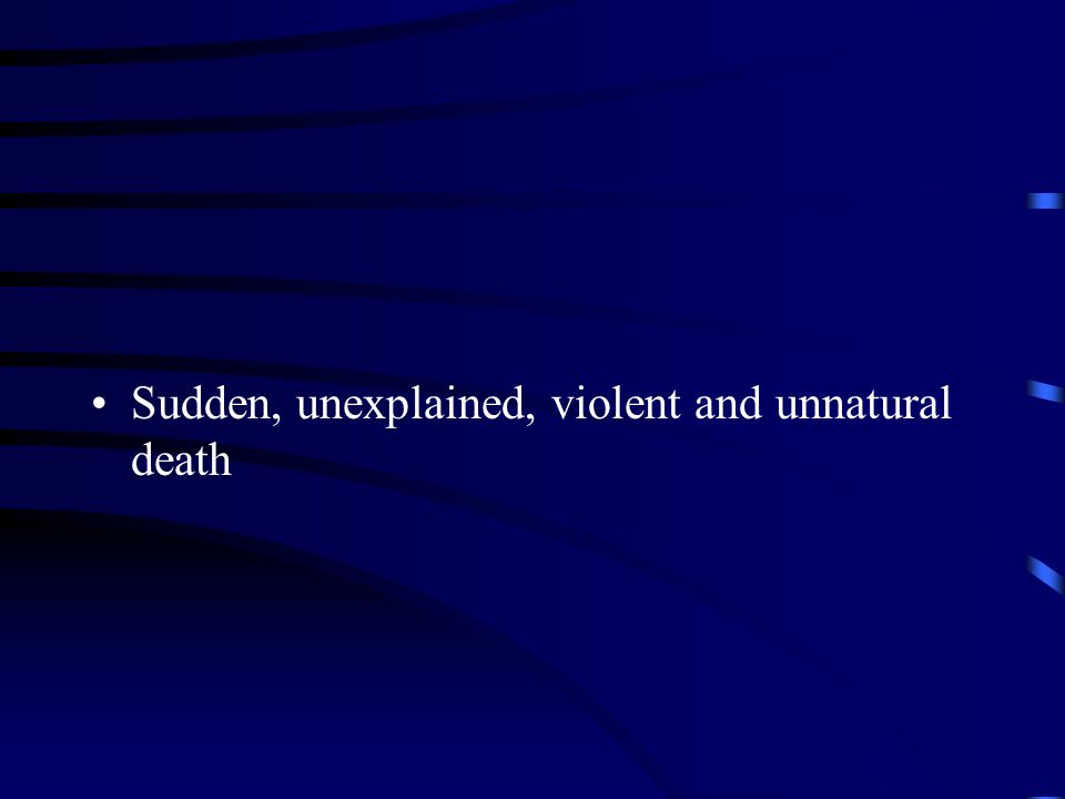 Sudden, unexplained, violent and unnatural death